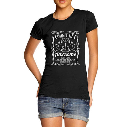 Womens Funny Print I Don't Get Drunk I Get Awesome T-Shirt