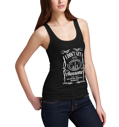 Womens Funny Print I Don't Get Drunk I Get Awesome Tank Top