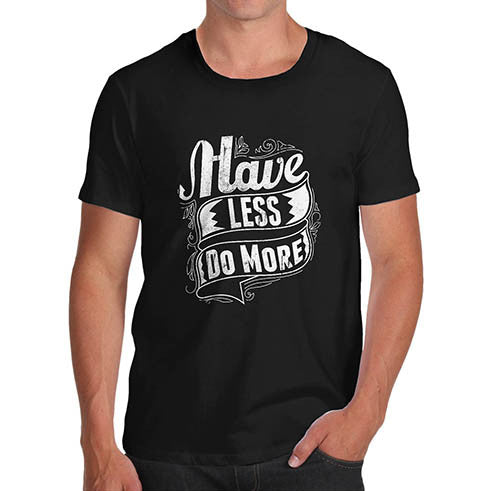Mens Motivational Quote Print Have Less Do More T-Shirt