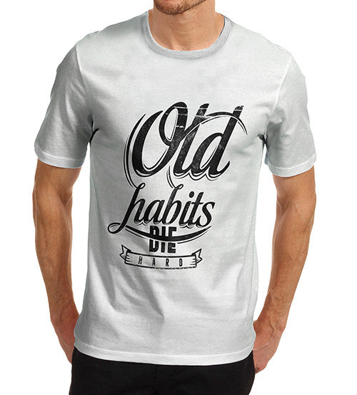Mens Quote Old Habits Die Hard Funny T-Shirt