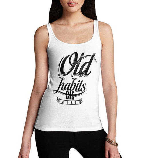 Womens Quote Old Habits Die Hard Funny Tank Top