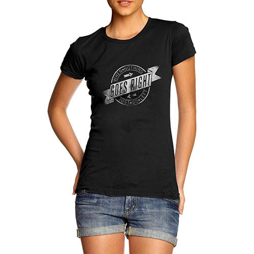 Womens When Nothing Goes Right Funny T-Shirt