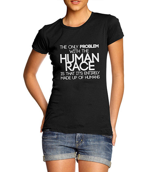 Women's Problem With The Human Race Joke Funny T-Shirt