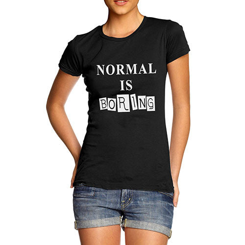 Women's When Normal is Boring T-Shirt