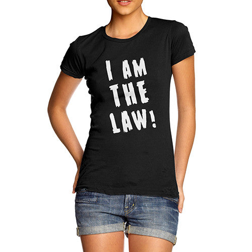 Women's I Am The LAW T-Shirt