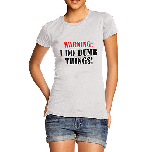 Women's Warning I do Dumb Things Funny T-Shirt