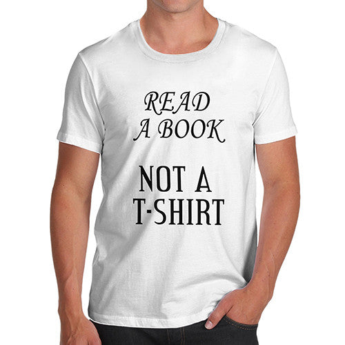 Mens Read A Book Not A T Shirt Funny T-Shirt