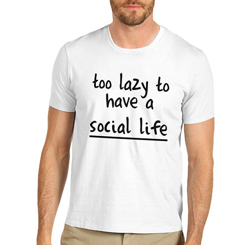 Mens Too Lazy To Have A Social Life T-Shirt