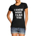 Womens I Know More Than You Funny T-Shirt