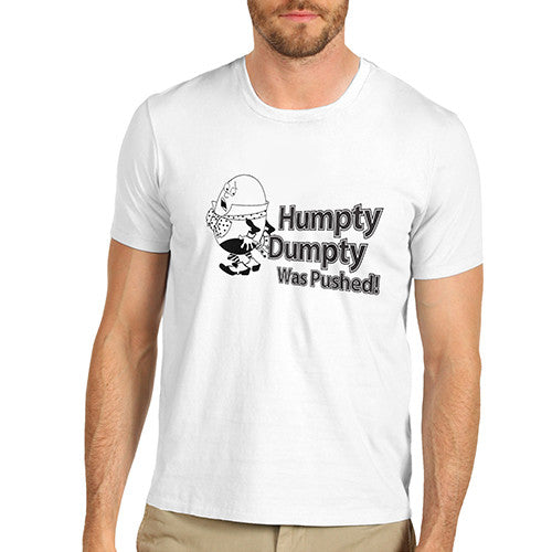 Mens Humpty Dumpty Was Pushed T-Shirt