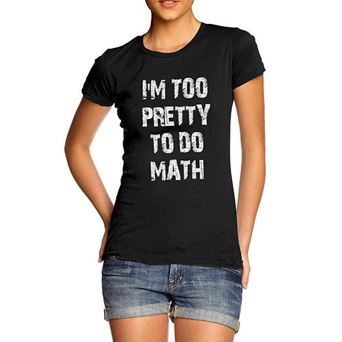 Womens Too Pretty To Do Math Funny T-Shirt