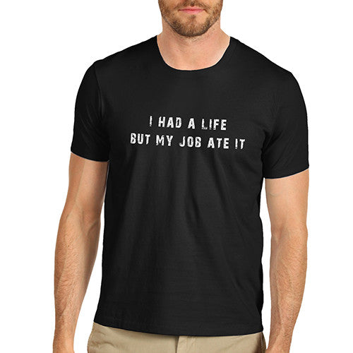 Men's I Had A Life My Job Ate It T-Shirt