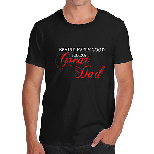 Mens Behind every Good Kid Is A Great Dad T-Shirt