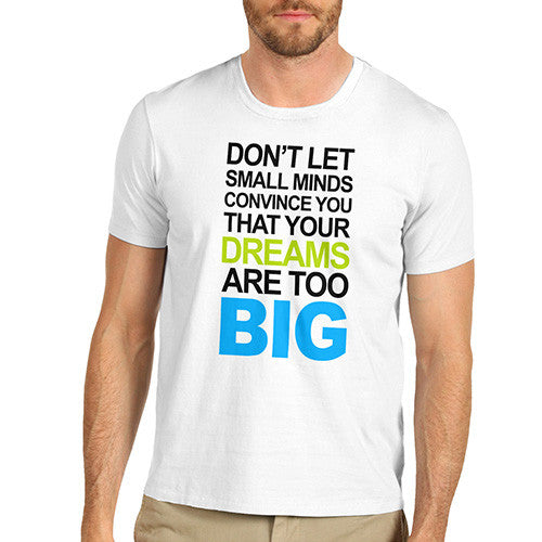Mens Your Dreams Are To Big T-Shirt