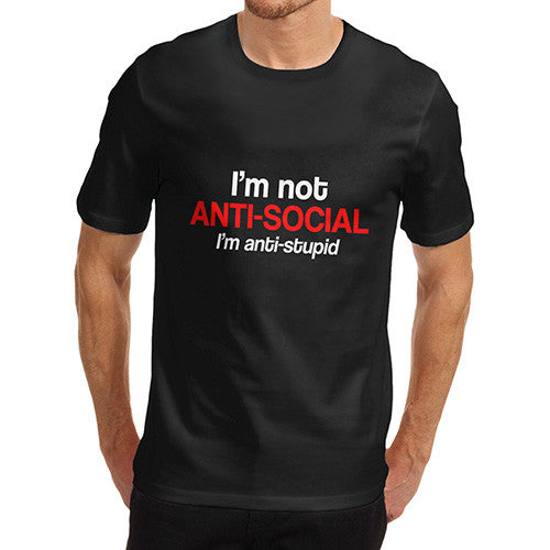 Mens Not Anti Social I'm Anti Stupid T-Shirt
