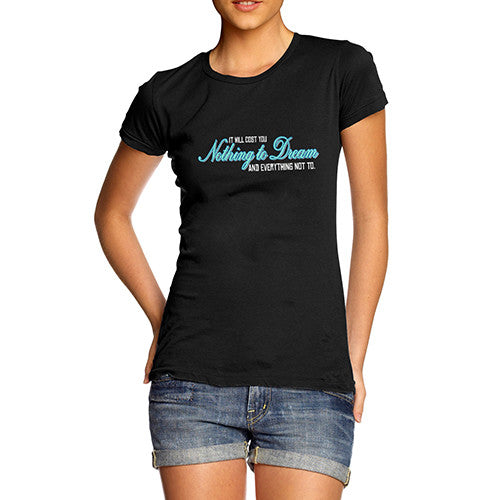 Womens It Will Cost Nothing To Dream T-Shirt