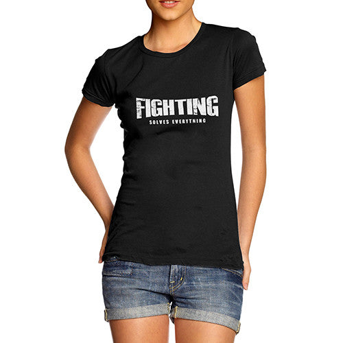 Womens Fighting Solves Everything T-Shirt