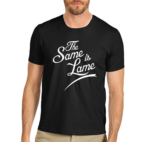Mens The Same Is Lame T-Shirt