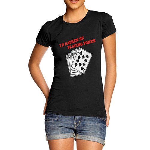 Womens I'd Rather Play Poker T-Shirt