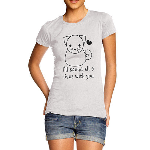 Womens I'll Spend My 9 Lives With You T-Shirt