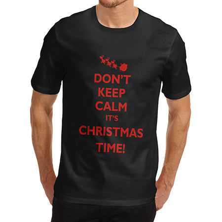 Mens Don't Keep Calm It's Christmas T-Shirt