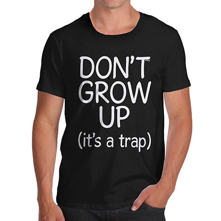 Mens Don't Grow Up It's A Trap T-Shirt