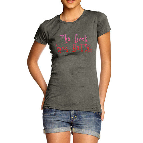 Women's The Book Was Better T-Shirt