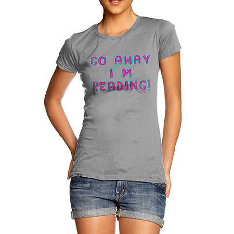 Women's Go Away I'm Reading T-Shirt