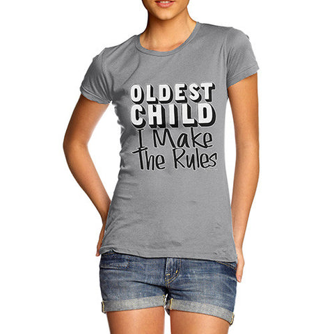 Women's Oldest Child I Make The Rules T-Shirt