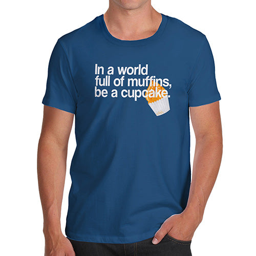 In A World Full Of Muffins Men's T-Shirt - Twisted Envy