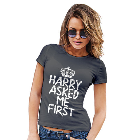 Funny T-Shirts For Women Royal Wedding Harry Asked Me First Women's T-Shirt Medium Dark Grey