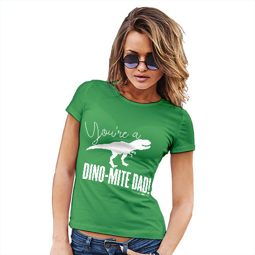 Funny T-Shirts For Women You're A Dino-Mite Dad! Women's T-Shirt Small Green