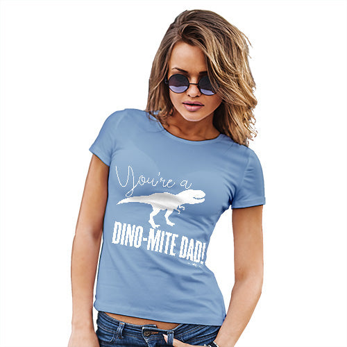 Funny T-Shirts For Women Sarcasm You're A Dino-Mite Dad! Women's T-Shirt Large Sky Blue