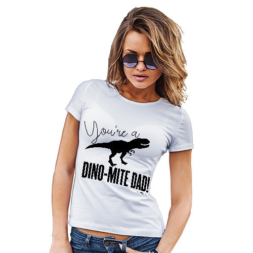 Womens Funny Tshirts You're A Dino-Mite Dad! Women's T-Shirt X-Large White
