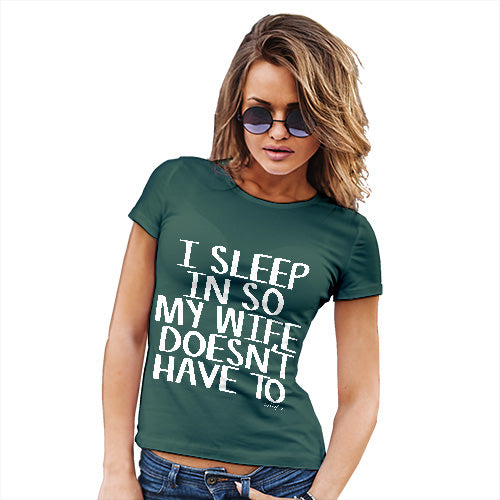 Novelty Gifts For Women I Sleep In So My Wife Doesn't Have To Women's T-Shirt Small Bottle Green