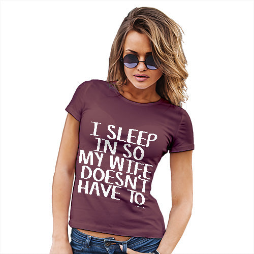 Funny Gifts For Women I Sleep In So My Wife Doesn't Have To Women's T-Shirt Medium Burgundy