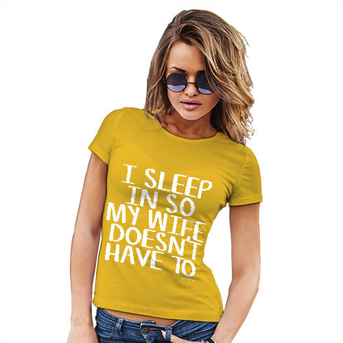 Funny Shirts For Women I Sleep In So My Wife Doesn't Have To Women's T-Shirt Large Yellow