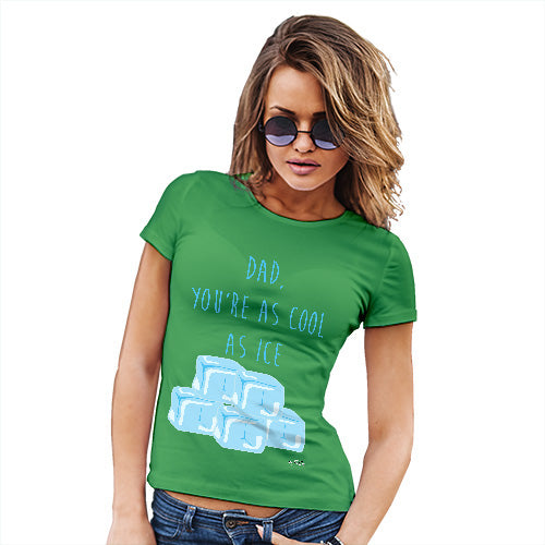 Novelty Tshirts Women Dad You're As Cool As Ice Women's T-Shirt X-Large Green