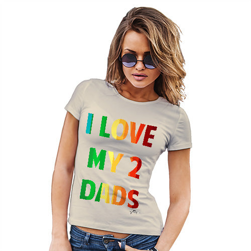 Funny Tshirts For Women I Love My 2 Dads Women's T-Shirt X-Large Natural