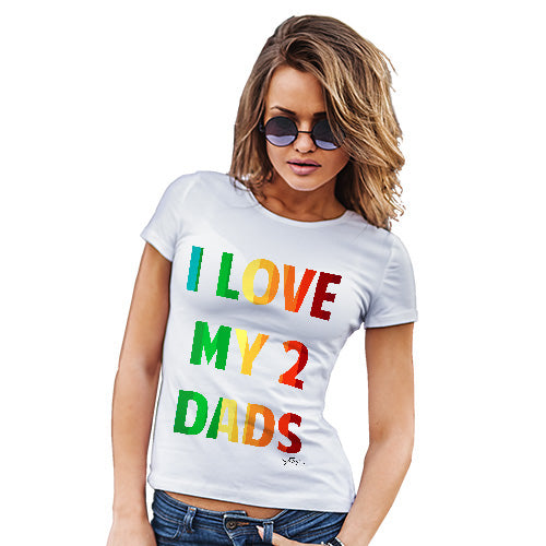 Novelty Tshirts Women I Love My 2 Dads Women's T-Shirt X-Large White