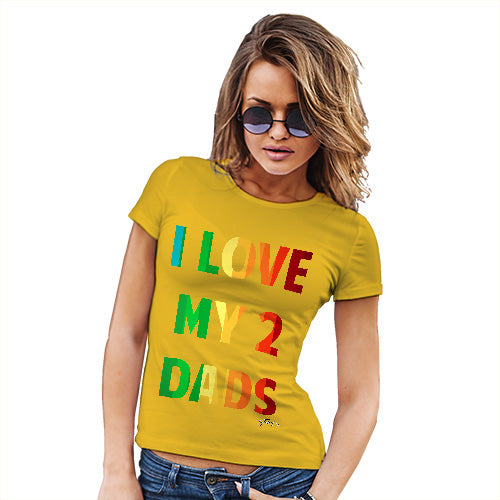 Funny Gifts For Women I Love My 2 Dads Women's T-Shirt X-Large Yellow