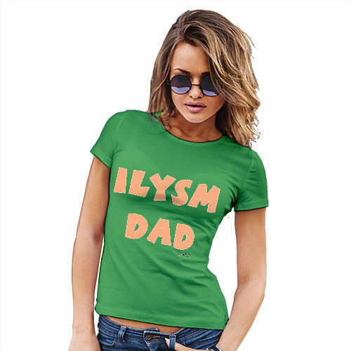 Novelty Gifts For Women ILYSM Dad Women's T-Shirt X-Large Green