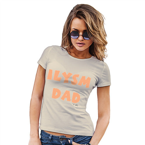 Funny T-Shirts For Women ILYSM Dad Women's T-Shirt X-Large Natural