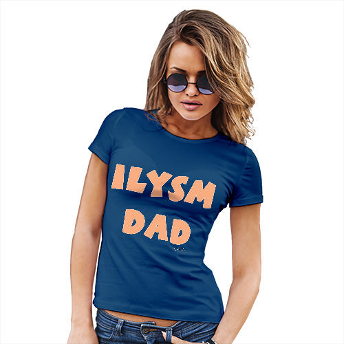 Funny T Shirts For Women ILYSM Dad Women's T-Shirt X-Large Royal Blue