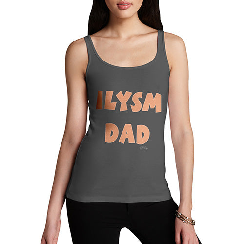 Funny Gifts For Women ILYSM Dad Women's Tank Top X-Large Dark Grey