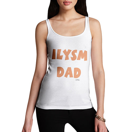 Womens Humor Novelty Graphic Funny Tank Top ILYSM Dad Women's Tank Top X-Large White