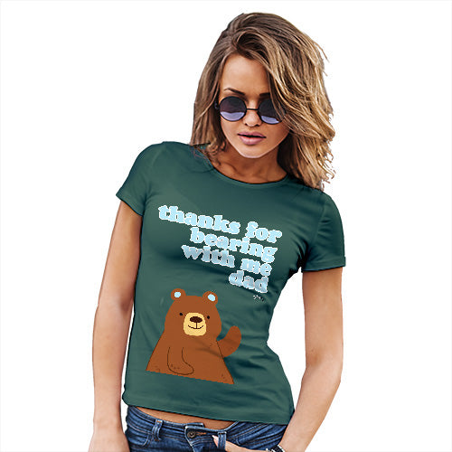 Womens Funny Sarcasm T Shirt Thank For Bearing With Me Dad Women's T-Shirt X-Large Bottle Green