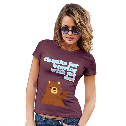 Funny Shirts For Women Thank For Bearing With Me Dad Women's T-Shirt X-Large Burgundy