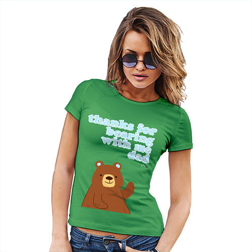 Novelty Gifts For Women Thank For Bearing With Me Dad Women's T-Shirt X-Large Green