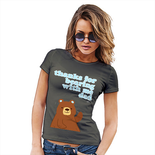 Womens Funny Sarcasm T Shirt Thank For Bearing With Me Dad Women's T-Shirt X-Large Khaki
